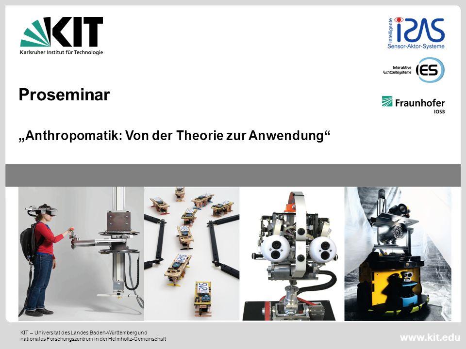 KIT – Universität des Landes Baden-Württemberg und nationales Forschungszentrum in der Helmholtz-Gemeinschaft www.kit.edu Anthropomatik: Von der Theor