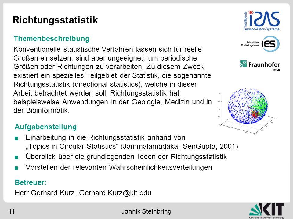 Richtungsstatistik 11 Jannik Steinbring Aufgabenstellung Einarbeitung in die Richtungsstatistik anhand von Topics in Circular Statistics (Jammalamadak