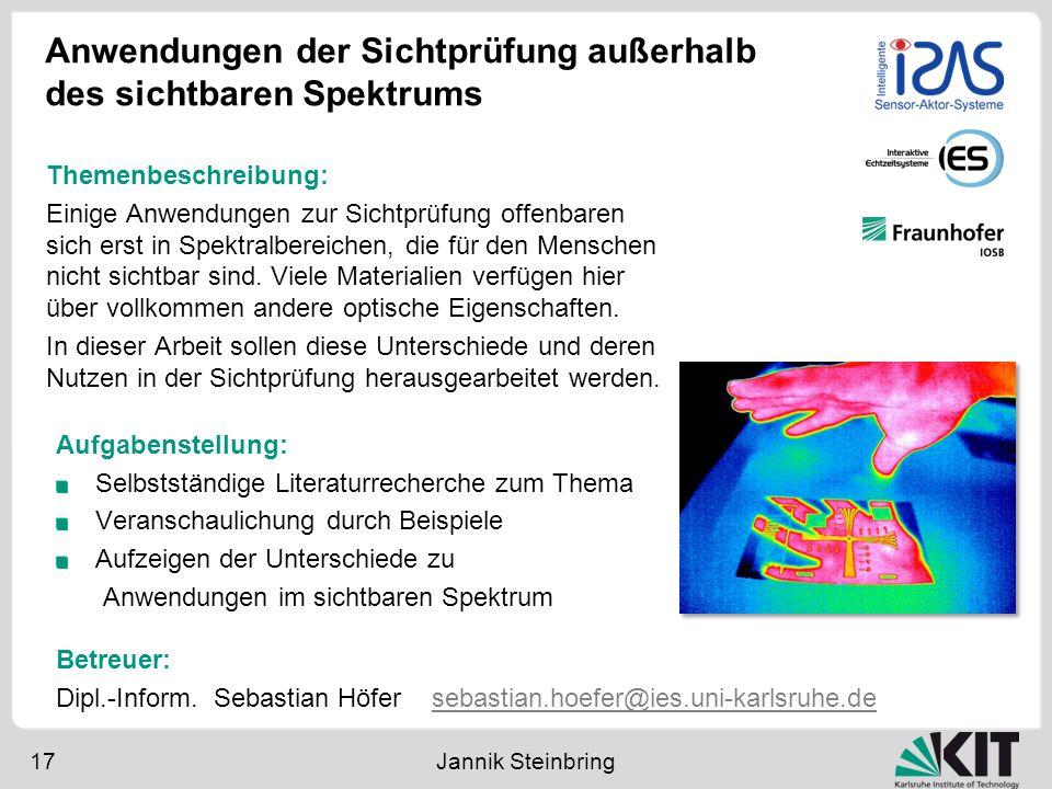 Anwendungen der Sichtprüfung außerhalb des sichtbaren Spektrums 17 Jannik Steinbring Themenbeschreibung: Einige Anwendungen zur Sichtprüfung offenbare