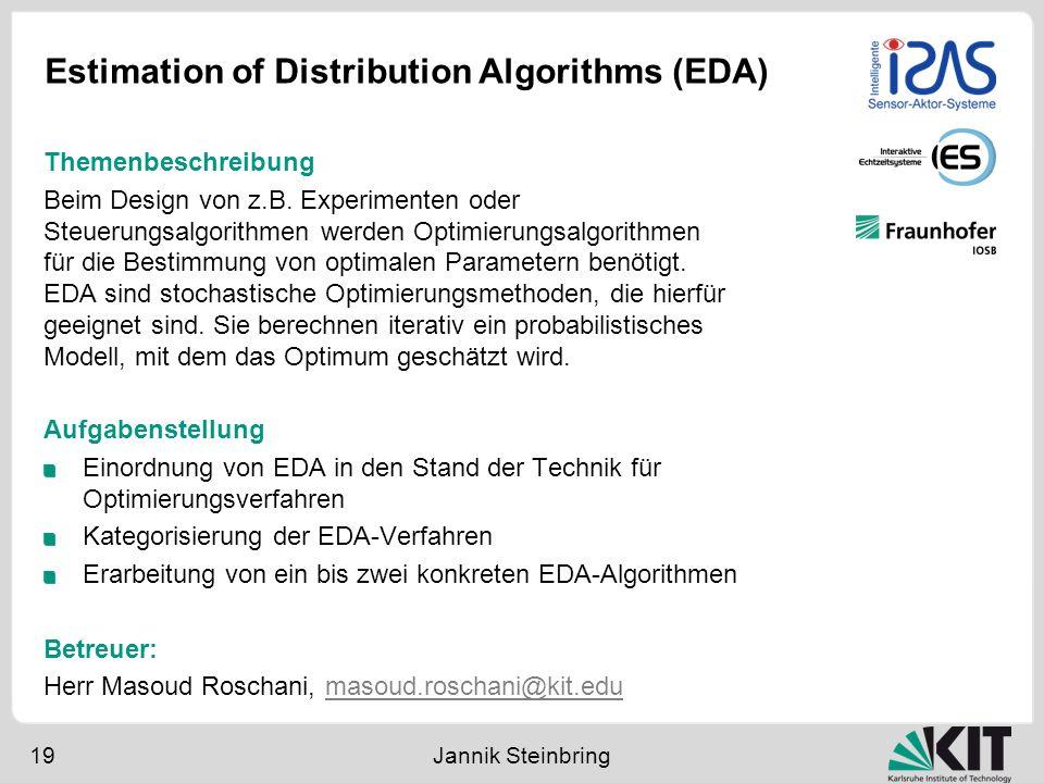 Estimation of Distribution Algorithms (EDA) 19 Jannik Steinbring Aufgabenstellung Einordnung von EDA in den Stand der Technik für Optimierungsverfahre