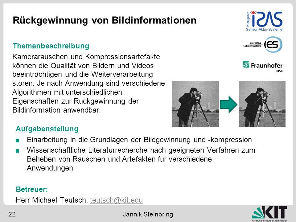 Rückgewinnung von Bildinformationen 22 Jannik Steinbring Aufgabenstellung Einarbeitung in die Grundlagen der Bildgewinnung und -kompression Wissenscha