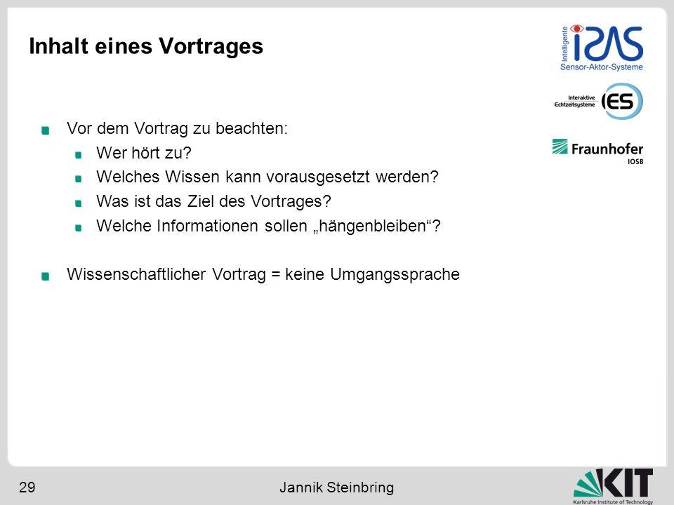 Inhalt eines Vortrages 29 Jannik Steinbring Vor dem Vortrag zu beachten: Wer hört zu? Welches Wissen kann vorausgesetzt werden? Was ist das Ziel des V