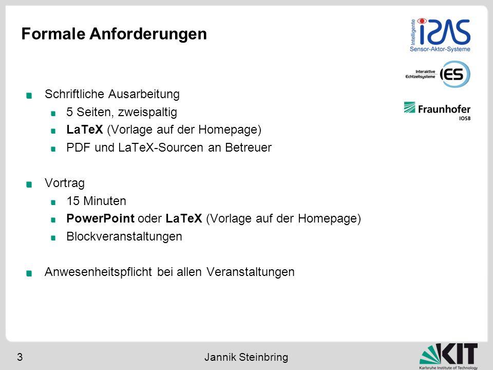 Formale Anforderungen 3 Jannik Steinbring Schriftliche Ausarbeitung 5 Seiten, zweispaltig LaTeX (Vorlage auf der Homepage) PDF und LaTeX-Sourcen an Be