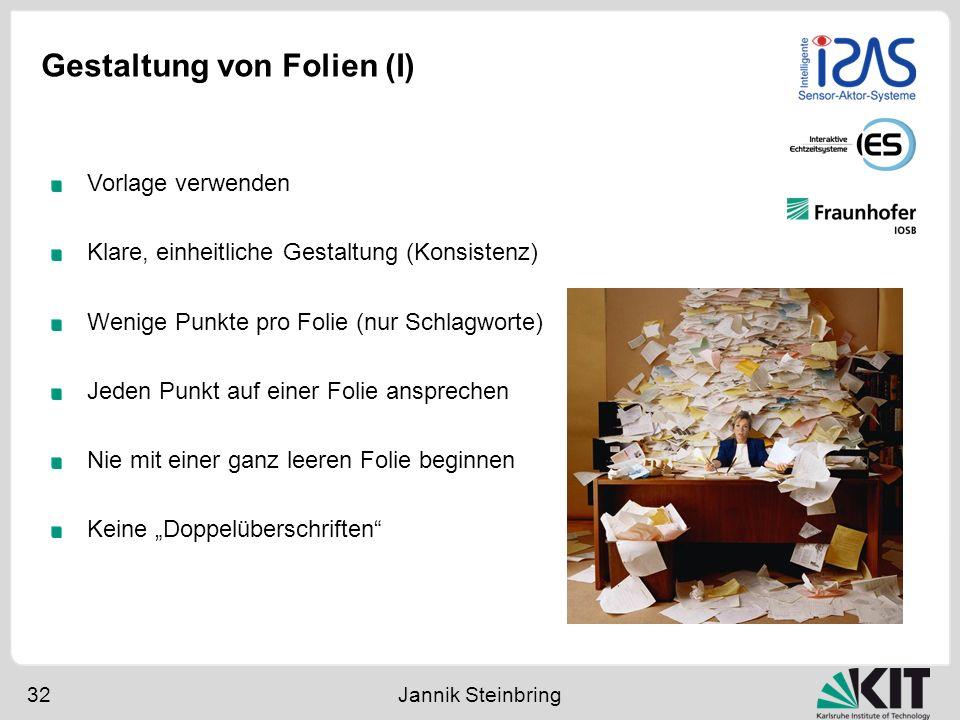 Gestaltung von Folien (I) 32 Jannik Steinbring Vorlage verwenden Klare, einheitliche Gestaltung (Konsistenz) Wenige Punkte pro Folie (nur Schlagworte)