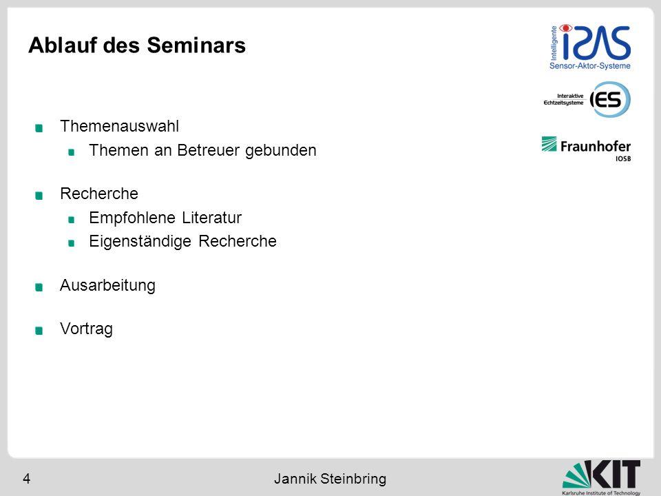 Ablauf des Seminars 4 Jannik Steinbring Themenauswahl Themen an Betreuer gebunden Recherche Empfohlene Literatur Eigenständige Recherche Ausarbeitung