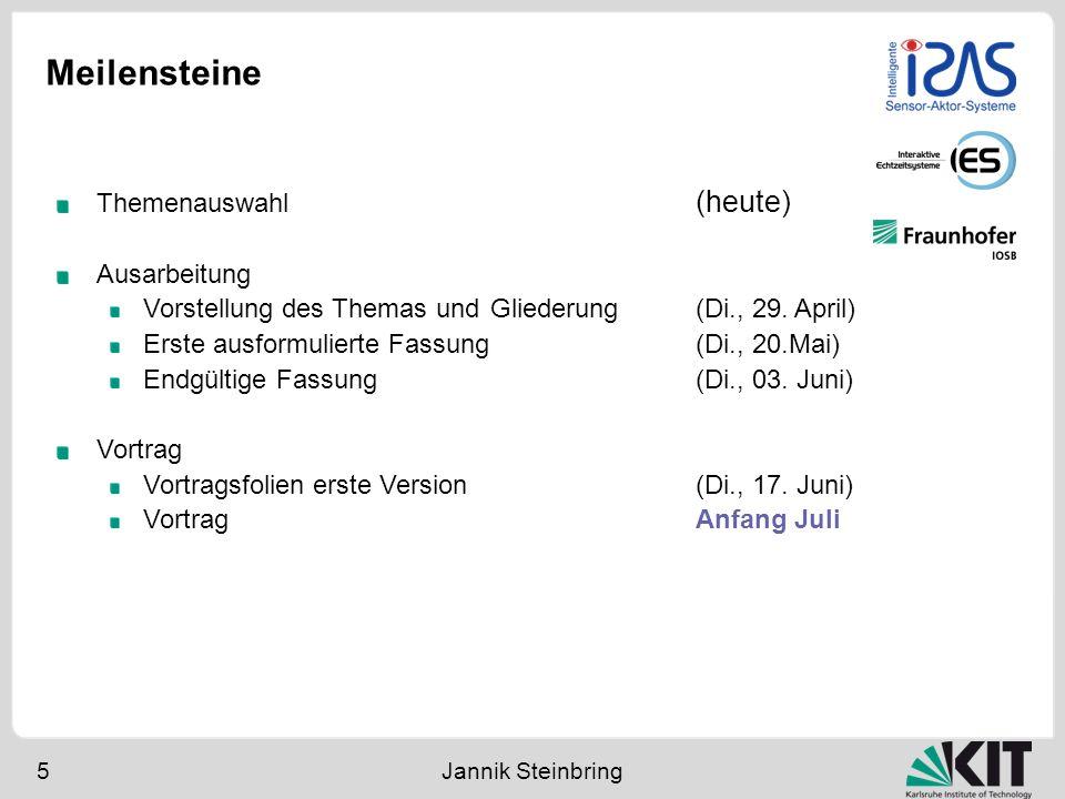 Meilensteine 5 Jannik Steinbring Themenauswahl (heute) Ausarbeitung Vorstellung des Themas und Gliederung(Di., 29. April) Erste ausformulierte Fassung