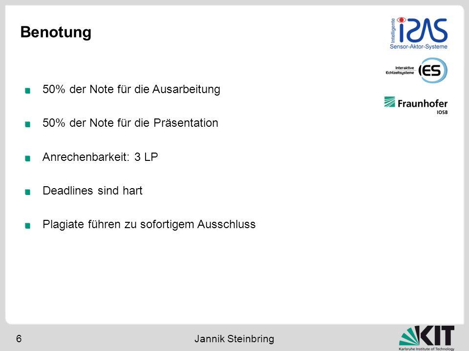 Benotung 6 Jannik Steinbring 50% der Note für die Ausarbeitung 50% der Note für die Präsentation Anrechenbarkeit: 3 LP Deadlines sind hart Plagiate fü