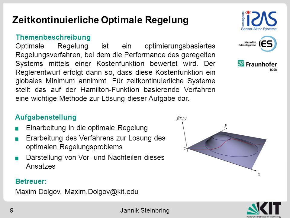 Zeitkontinuierliche Optimale Regelung 9 Jannik Steinbring Aufgabenstellung Einarbeitung in die optimale Regelung Erarbeitung des Verfahrens zur Lösung
