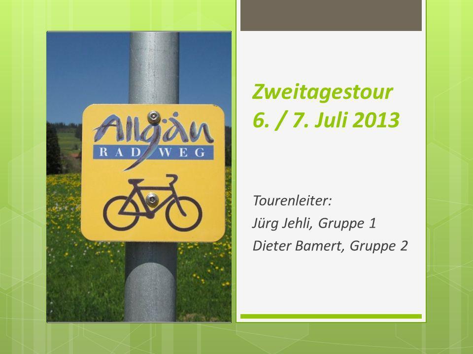 Zweitagestour 6. / 7. Juli 2013 Tourenleiter: Jürg Jehli, Gruppe 1 Dieter Bamert, Gruppe 2