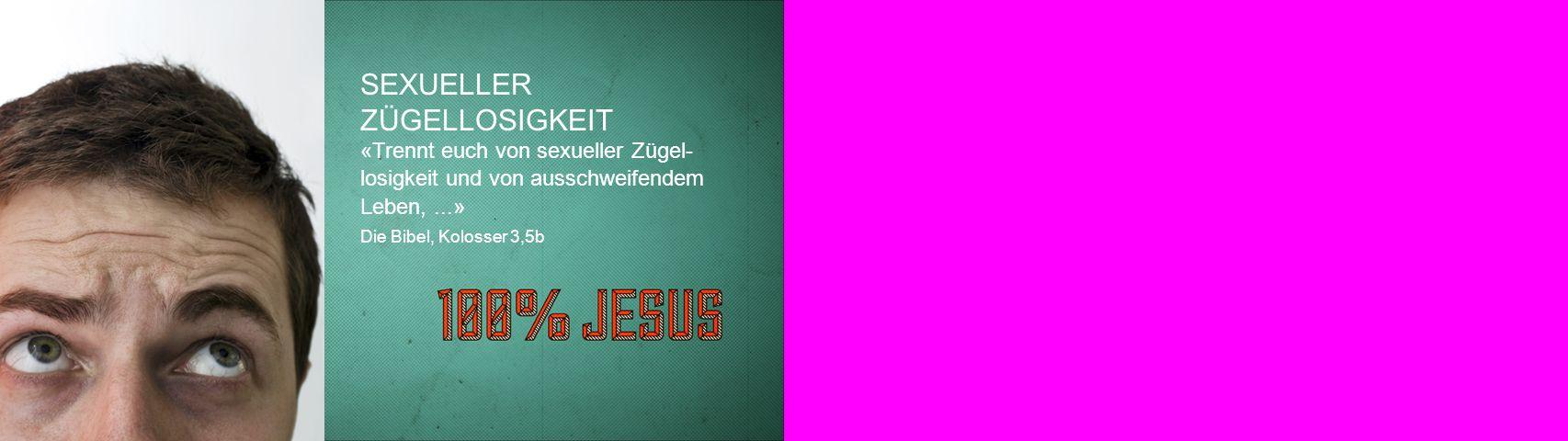 SEXUELLER ZÜGELLOSIGKEIT «Trennt euch von sexueller Zügel- losigkeit und von ausschweifendem Leben,...» Die Bibel, Kolosser 3,5b