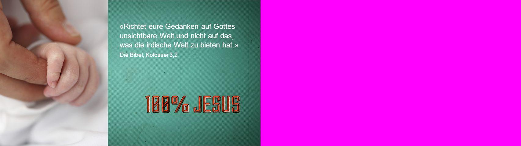 «Richtet eure Gedanken auf Gottes unsichtbare Welt und nicht auf das, was die irdische Welt zu bieten hat.» Die Bibel, Kolosser 3,2