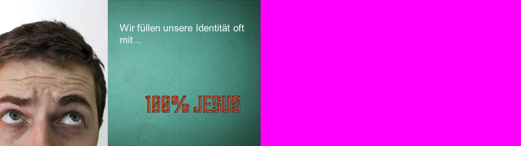 Wir füllen unsere Identität oft mit…