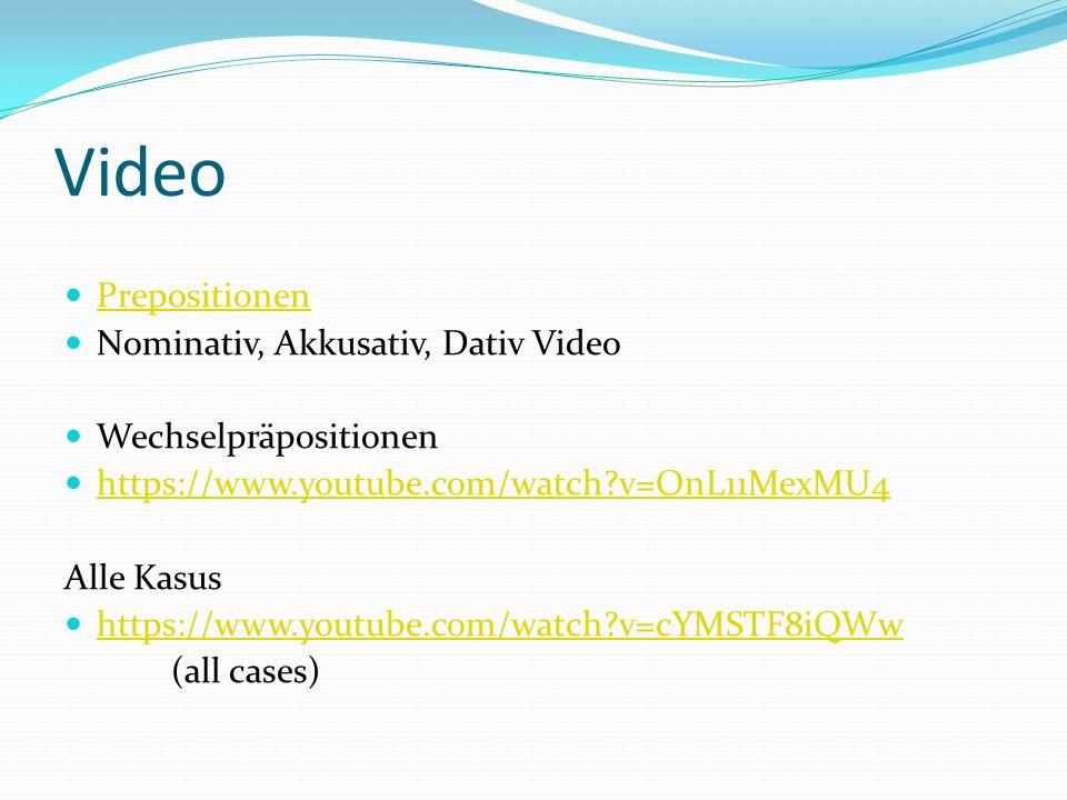 Video Prepositionen Nominativ, Akkusativ, Dativ Video Wechselpräpositionen https://www.youtube.com/watch?v=OnL11MexMU4 Alle Kasus https://www.youtube.com/watch?v=cYMSTF8iQWw (all cases)