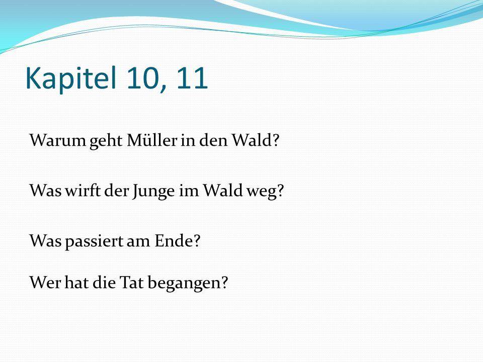 Kapitel 10, 11 Warum geht Müller in den Wald.Was wirft der Junge im Wald weg.