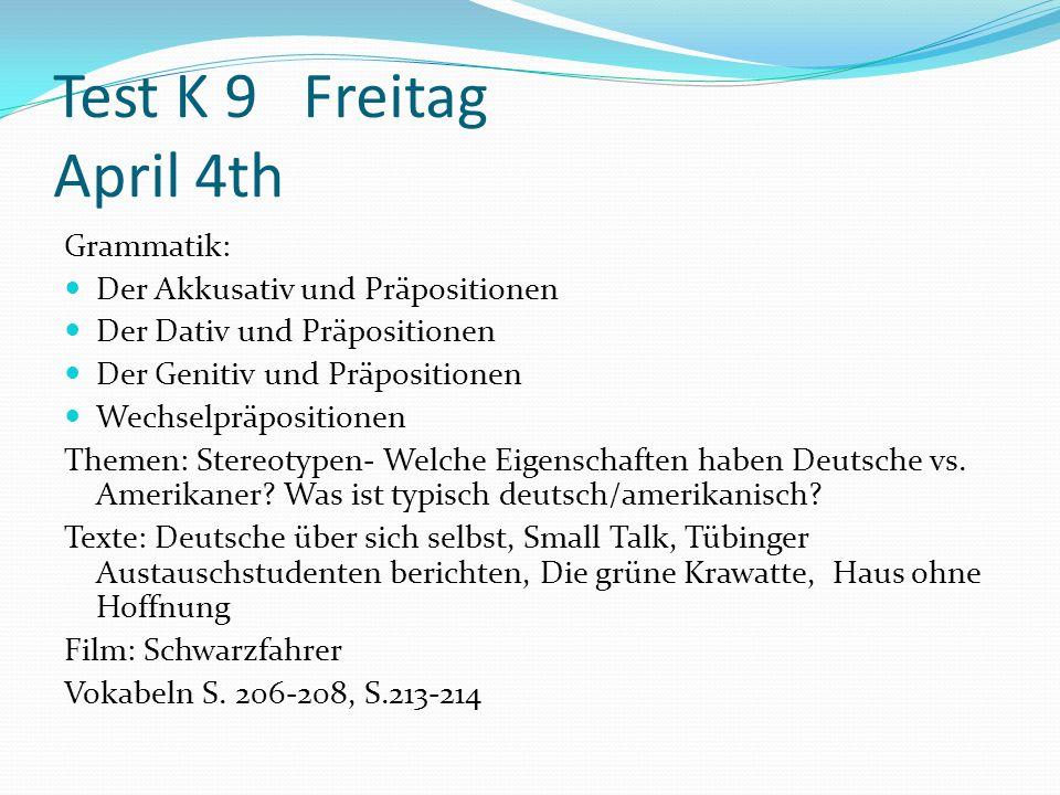 Test K 9 Freitag April 4th Grammatik: Der Akkusativ und Präpositionen Der Dativ und Präpositionen Der Genitiv und Präpositionen Wechselpräpositionen Themen: Stereotypen- Welche Eigenschaften haben Deutsche vs.