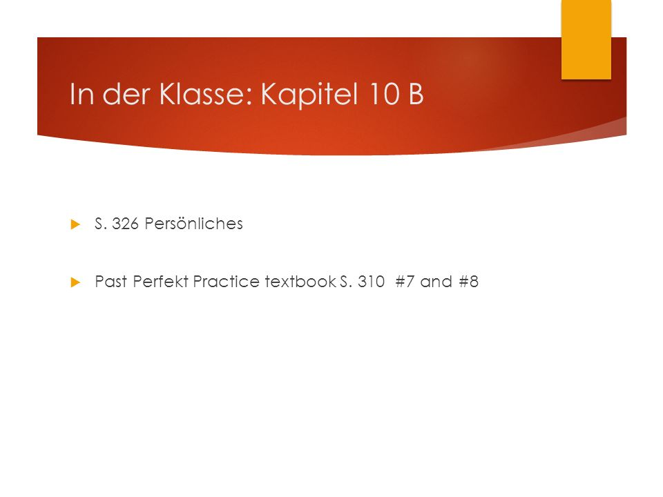 In der Klasse: Kapitel 10 B S. 326 Persönliches Past Perfekt Practice textbook S. 310 #7 and #8