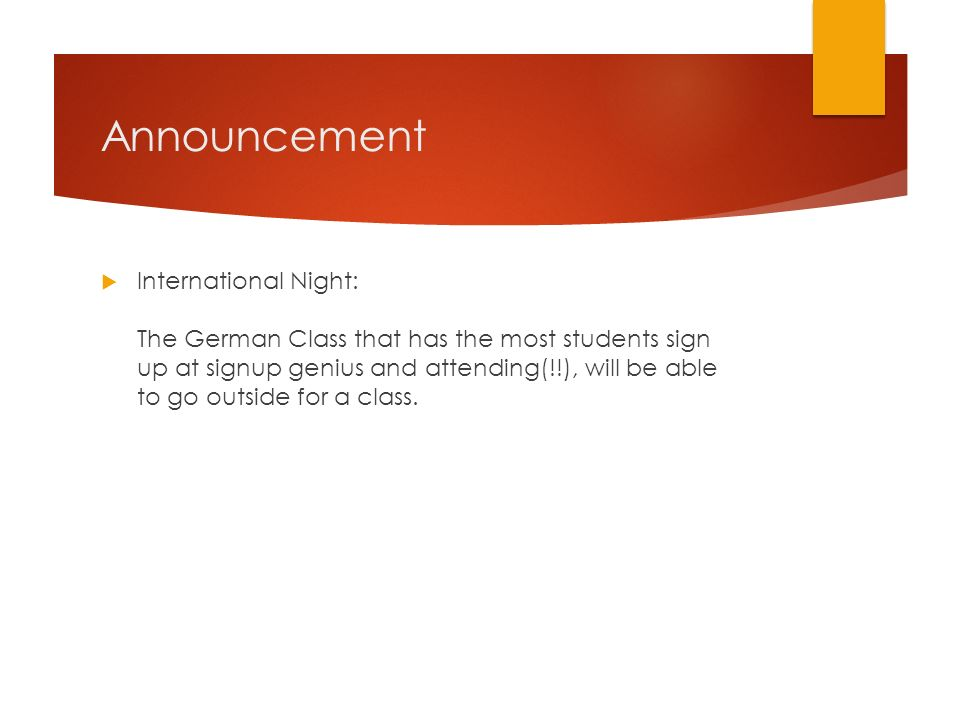 Announcement International Night: The German Class that has the most students sign up at signup genius and attending(!!), will be able to go outside f