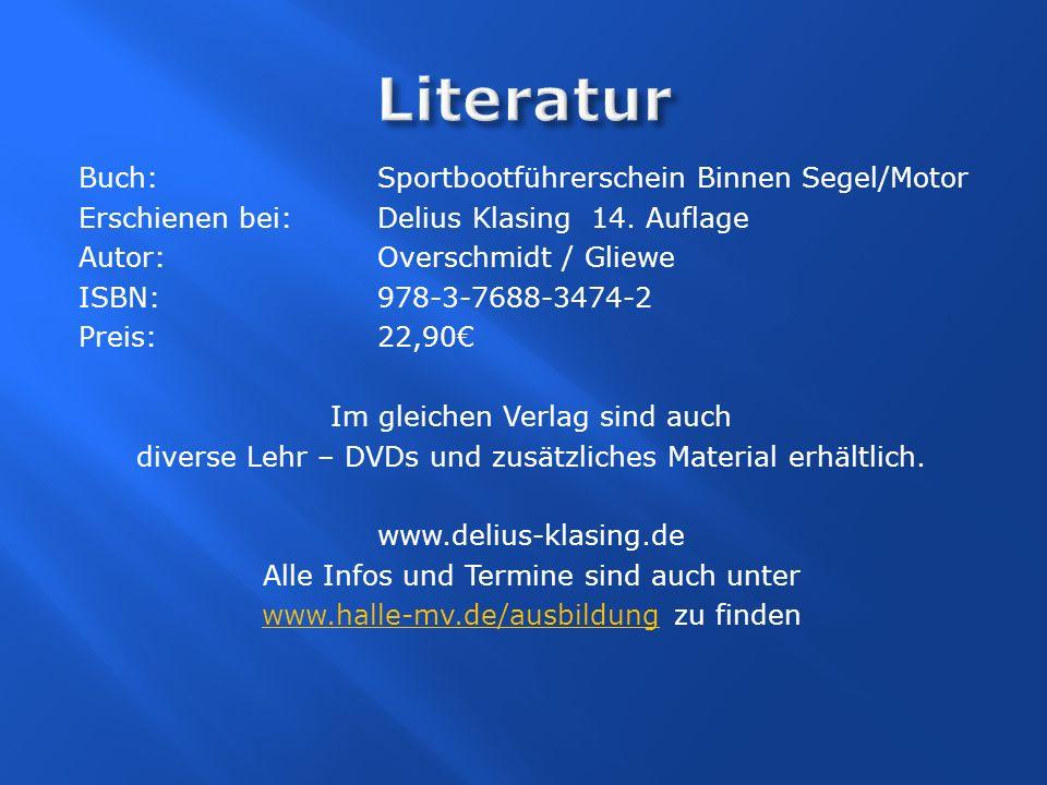 Buch: Sportbootführerschein Binnen Segel/Motor Erschienen bei: Delius Klasing 14. Auflage Autor:Overschmidt / Gliewe ISBN: 978-3-7688-3474-2 Preis: 22