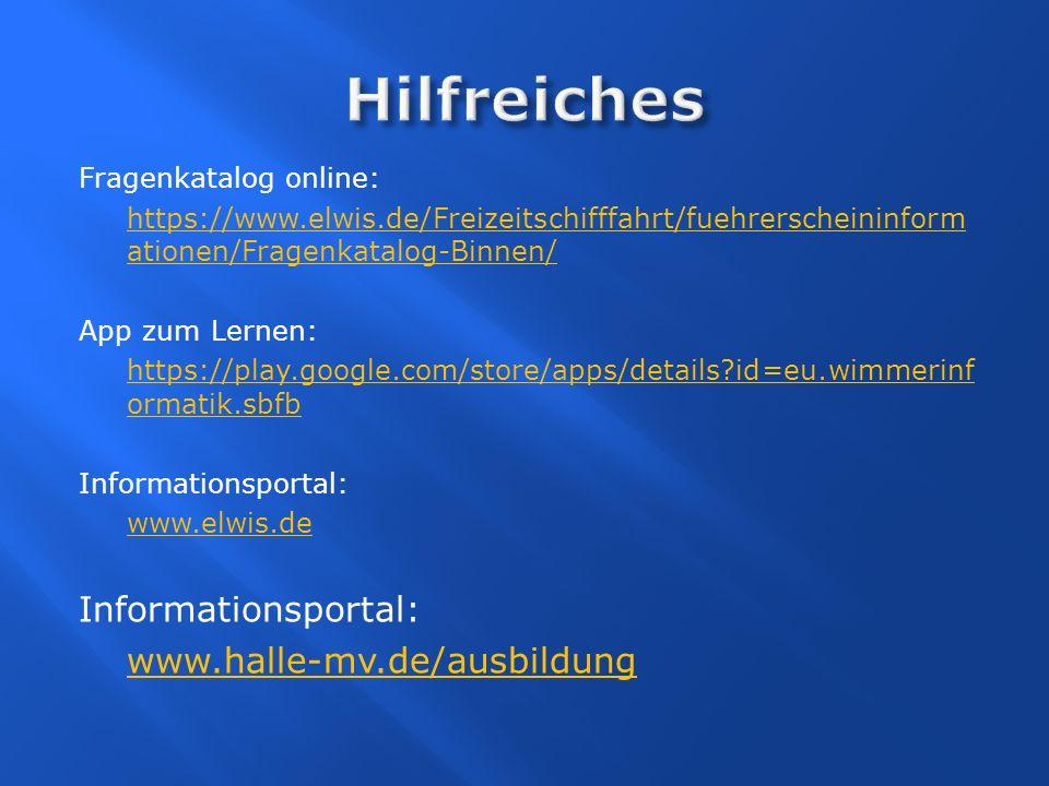 Fragenkatalog online: https://www.elwis.de/Freizeitschifffahrt/fuehrerscheininform ationen/Fragenkatalog-Binnen/ App zum Lernen: https://play.google.c