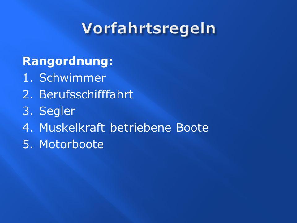 Rangordnung: 1.Schwimmer 2.Berufsschifffahrt 3.Segler 4.Muskelkraft betriebene Boote 5.Motorboote
