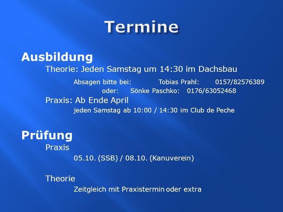 Ausbildung Theorie: Jeden Samstag um 14:30 im Dachsbau Absagen bitte bei: Tobias Prahl:0157/82576389 oder:Sönke Paschko:0176/63052468 Praxis: Ab Ende