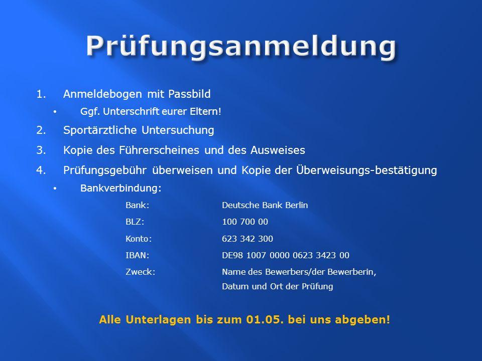 1.Anmeldebogen mit Passbild Ggf. Unterschrift eurer Eltern! 2.Sportärztliche Untersuchung 3.Kopie des Führerscheines und des Ausweises 4.Prüfungsgebüh