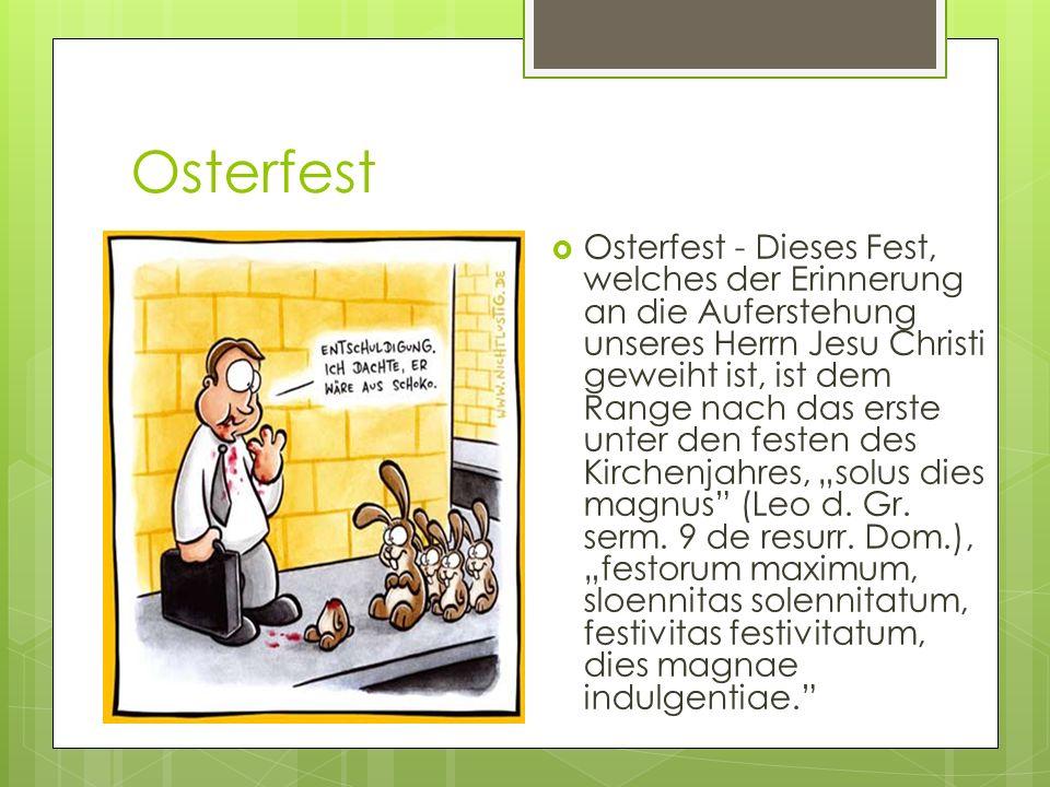 Osterfest Osterfest - Dieses Fest, welches der Erinnerung an die Auferstehung unseres Herrn Jesu Christi geweiht ist, ist dem Range nach das erste unt