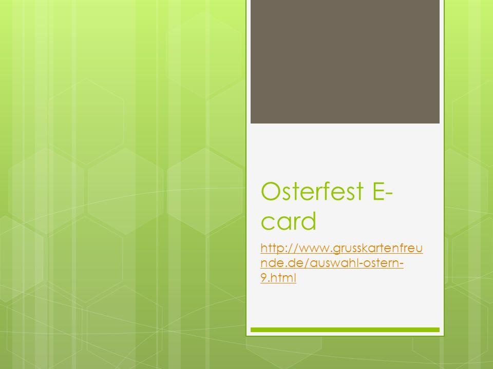 Osterfest E- card http://www.grusskartenfreu nde.de/auswahl-ostern- 9.html