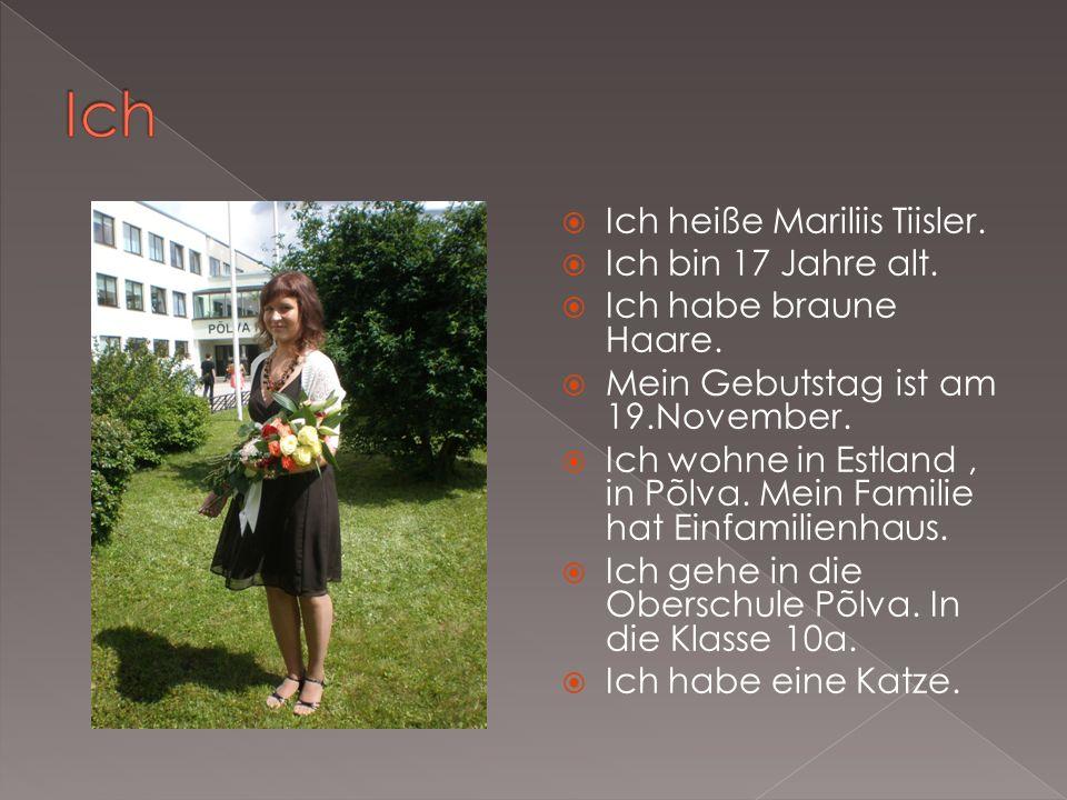 Ich heiße Mariliis Tiisler. Ich bin 17 Jahre alt.