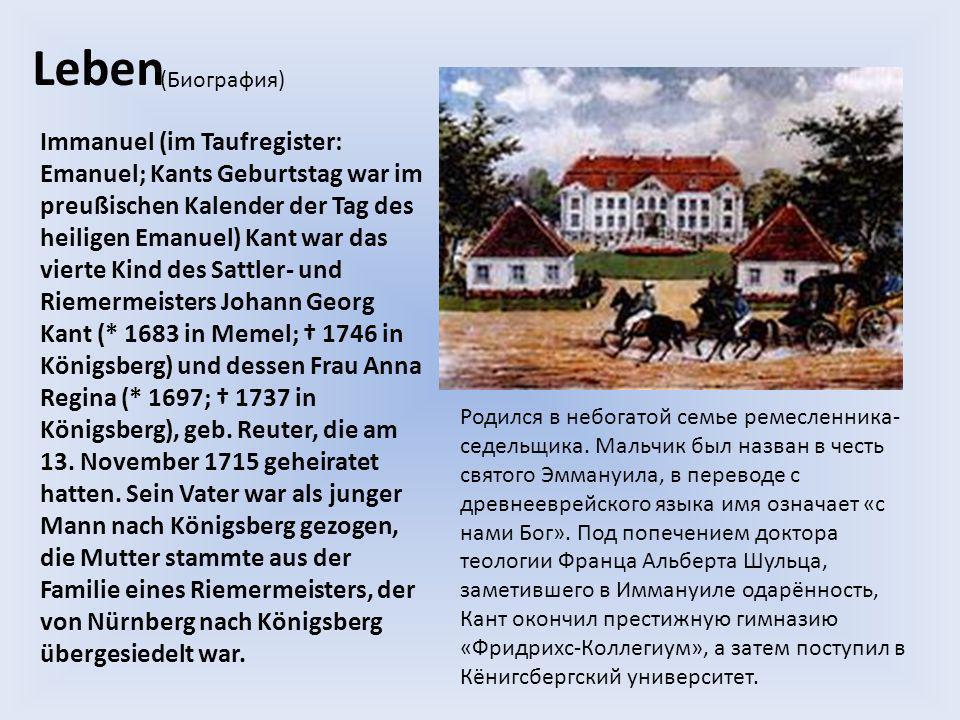 Leben (Биография) Immanuel (im Taufregister: Emanuel; Kants Geburtstag war im preußischen Kalender der Tag des heiligen Emanuel) Kant war das vierte K