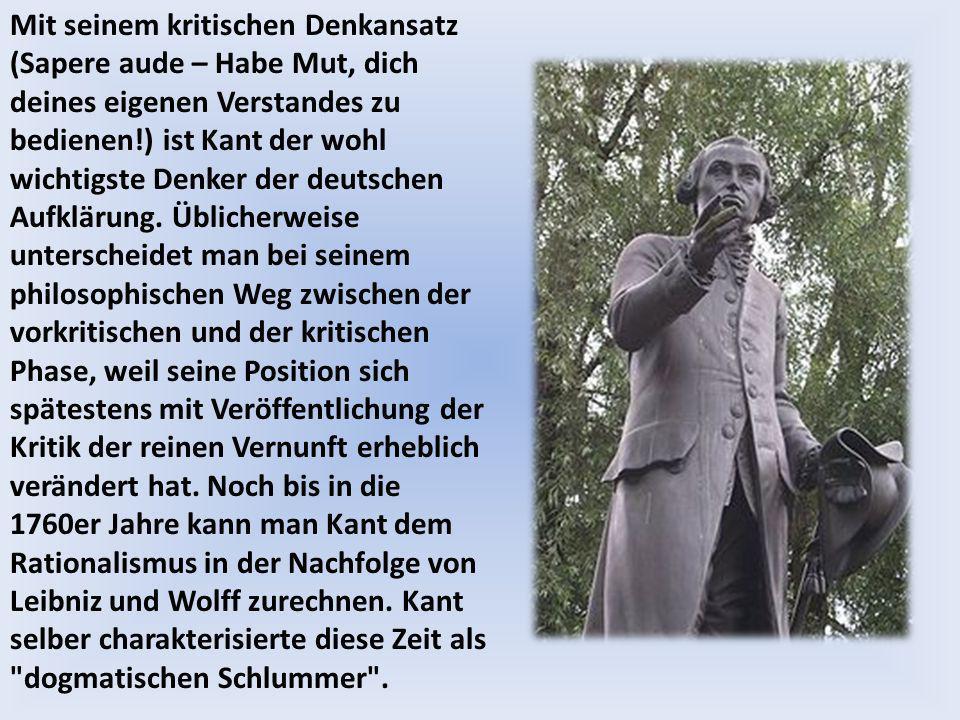 Mit seinem kritischen Denkansatz (Sapere aude – Habe Mut, dich deines eigenen Verstandes zu bedienen!) ist Kant der wohl wichtigste Denker der deutsch
