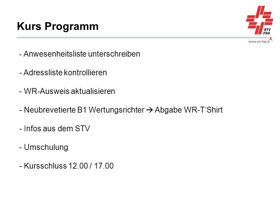 Kurs Programm - Anwesenheitsliste unterschreiben - Adressliste kontrollieren - WR-Ausweis aktualisieren - Neubrevetierte B1 Wertungsrichter Abgabe WR-TShirt - Infos aus dem STV - Umschulung - Kursschluss 12.00 / 17.00