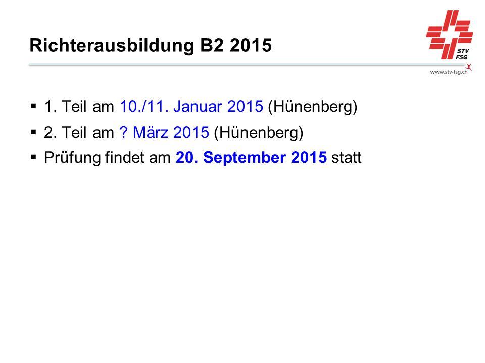 Richterausbildung B2 2015 1. Teil am 10./11. Januar 2015 (Hünenberg) 2. Teil am ? März 2015 (Hünenberg) Prüfung findet am 20. September 2015 statt