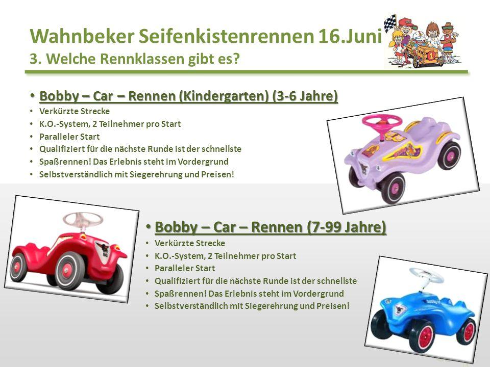 Wahnbeker Seifenkistenrennen 16.Juni 3. Welche Rennklassen gibt es? Bobby – Car – Rennen (Kindergarten) (3-6 Jahre) Bobby – Car – Rennen (Kindergarten