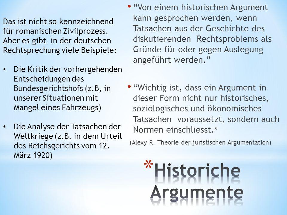 Von einem historischen Argument kann gesprochen werden, wenn Tatsachen aus der Geschichte des diskutierenden Rechtsproblems als Gründe für oder gegen