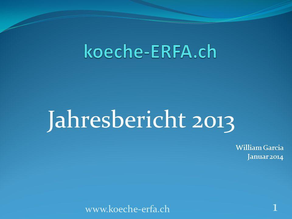 Jahresbericht 2013 William Garcia Januar 2014 www.koeche-erfa.ch 1