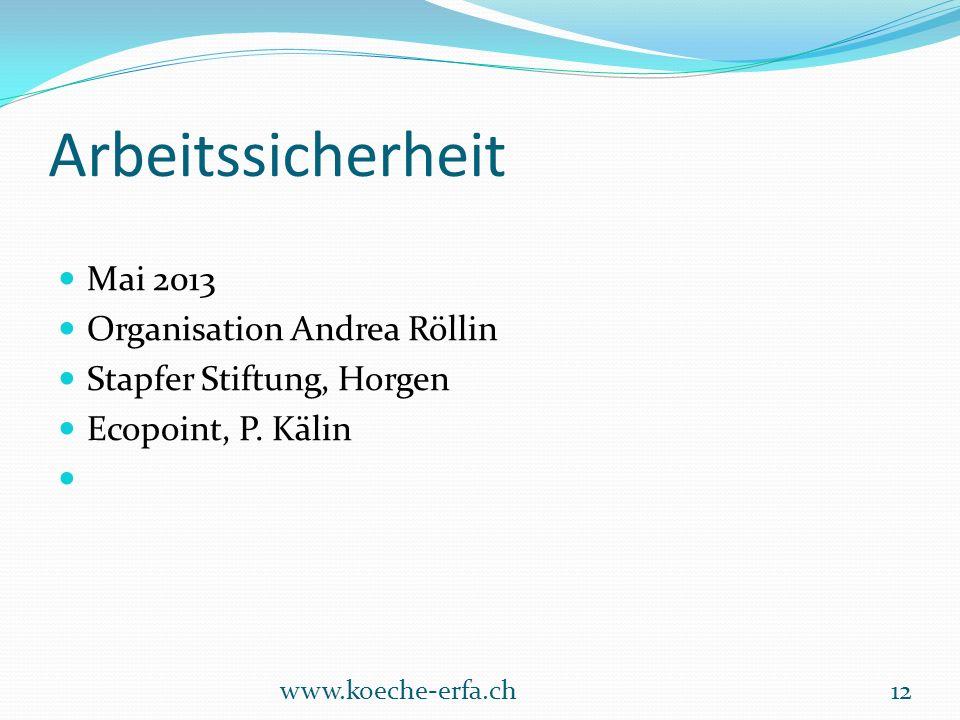 Arbeitssicherheit Mai 2013 Organisation Andrea Röllin Stapfer Stiftung, Horgen Ecopoint, P. Kälin www.koeche-erfa.ch12