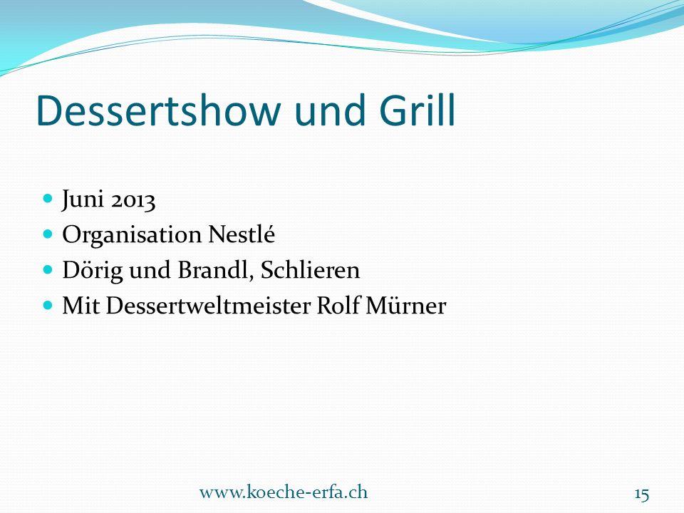Dessertshow und Grill Juni 2013 Organisation Nestlé Dörig und Brandl, Schlieren Mit Dessertweltmeister Rolf Mürner www.koeche-erfa.ch15