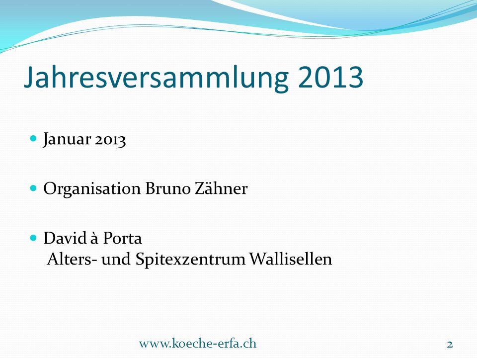 Jahresversammlung 2013 Januar 2013 Organisation Bruno Zähner David à Porta Alters- und Spitexzentrum Wallisellen www.koeche-erfa.ch2