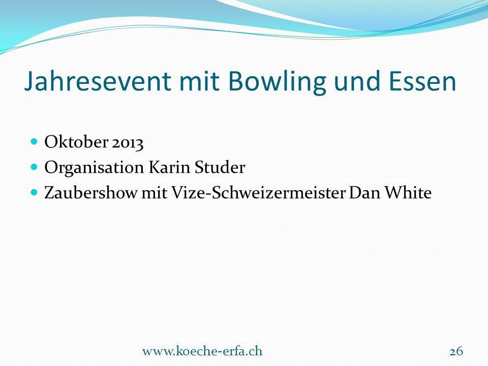Jahresevent mit Bowling und Essen Oktober 2013 Organisation Karin Studer Zaubershow mit Vize-Schweizermeister Dan White www.koeche-erfa.ch26