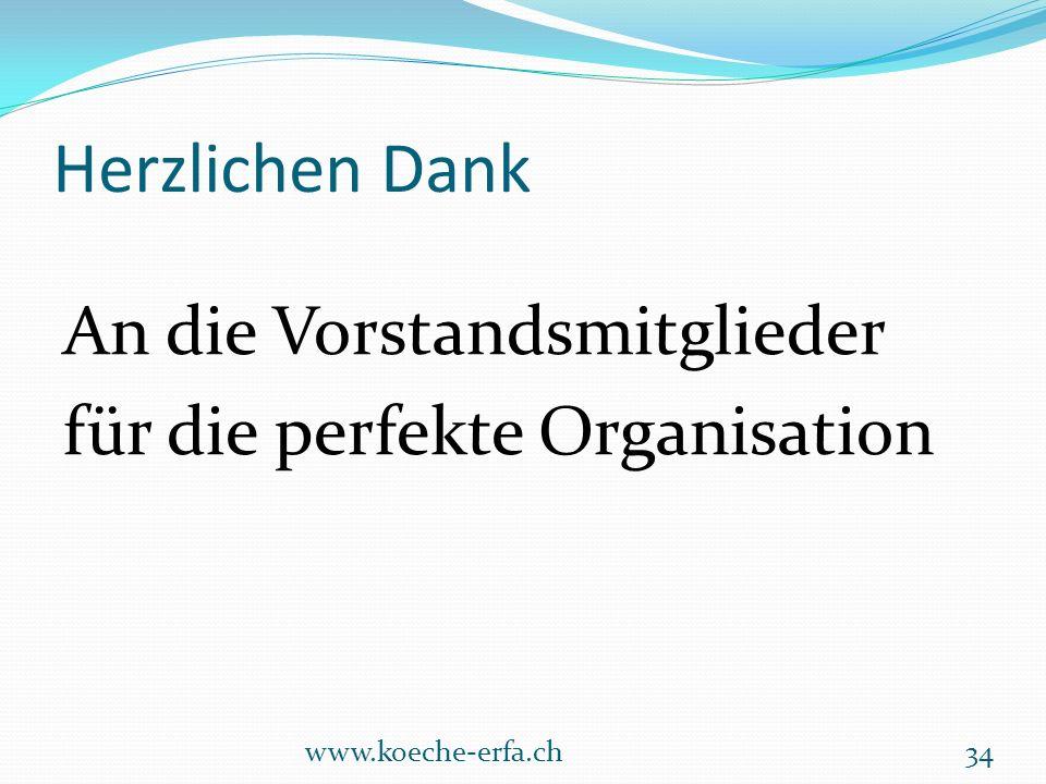 Herzlichen Dank An die Vorstandsmitglieder für die perfekte Organisation www.koeche-erfa.ch34