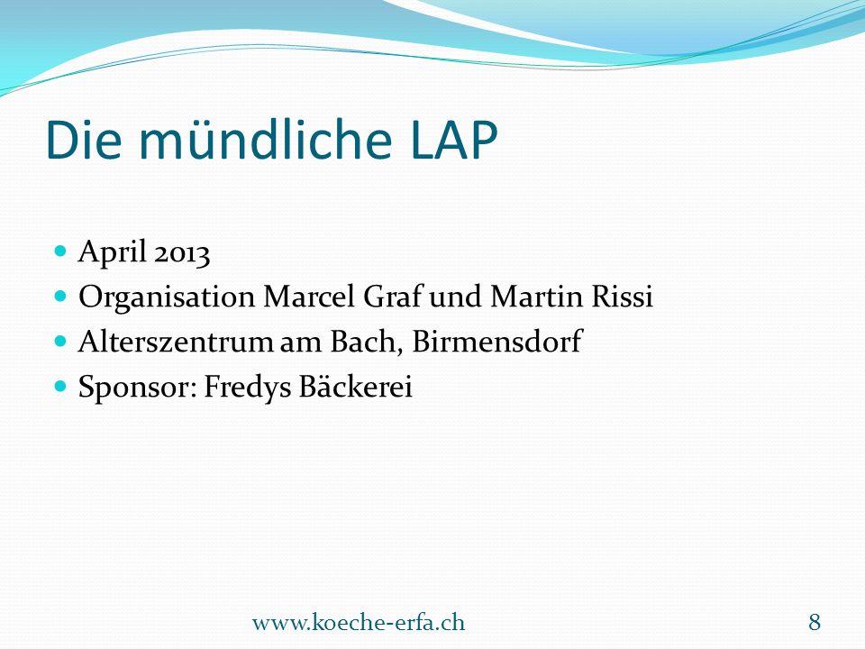 Die mündliche LAP April 2013 Organisation Marcel Graf und Martin Rissi Alterszentrum am Bach, Birmensdorf Sponsor: Fredys Bäckerei www.koeche-erfa.ch8