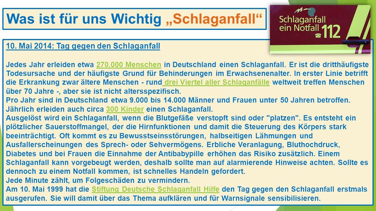 Was ist für uns Wichtig Schlaganfall 10. Mai 2014: Tag gegen den Schlaganfall Jedes Jahr erleiden etwa 270.000 Menschen in Deutschland einen Schlaganf
