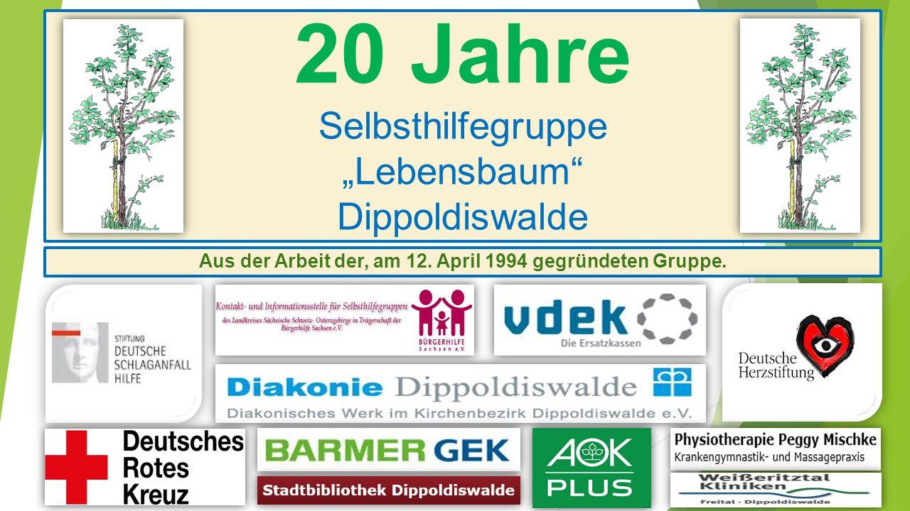 20 Jahre Selbsthilfegruppe Lebensbaum Dippoldiswalde Aus der Arbeit der, am 12. April 1994 gegründeten Gruppe.