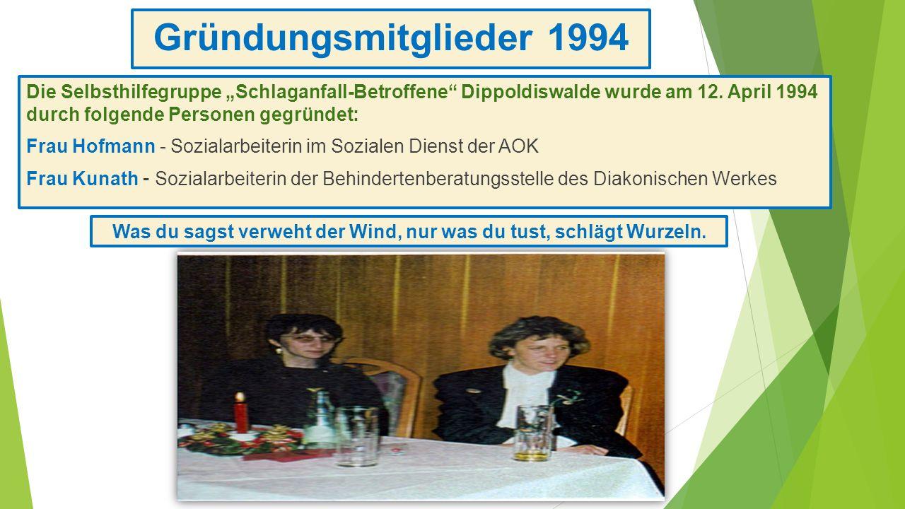 Gründungsmitglieder 1994 Die Selbsthilfegruppe Schlaganfall-Betroffene Dippoldiswalde wurde am 12. April 1994 durch folgende Personen gegründet: Frau
