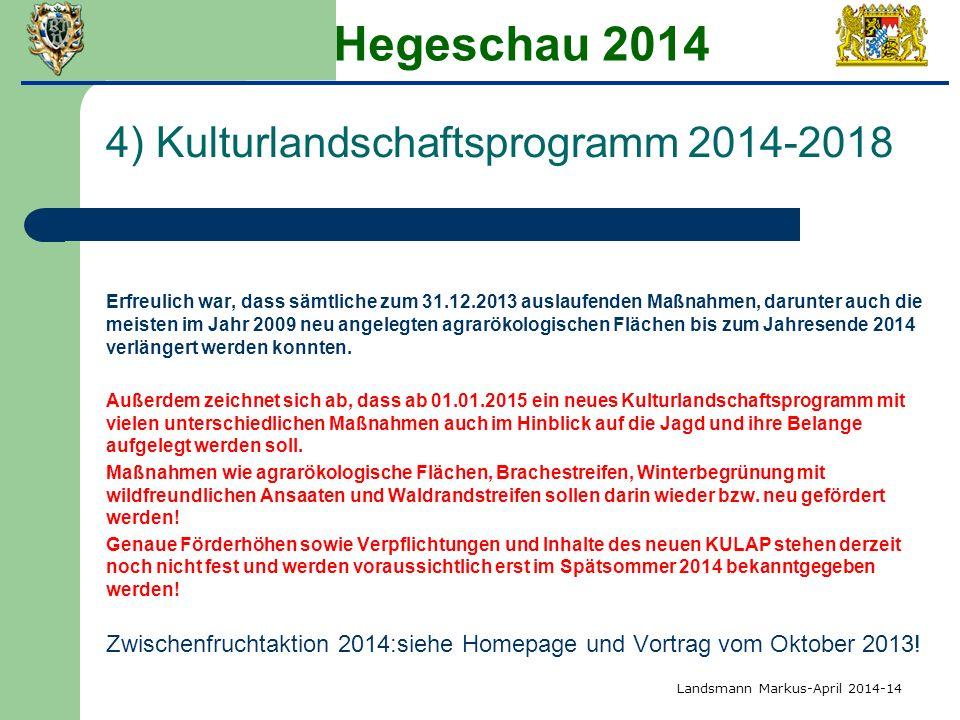 Hegeschau 2014 4) Kulturlandschaftsprogramm 2014-2018 Erfreulich war, dass sämtliche zum 31.12.2013 auslaufenden Maßnahmen, darunter auch die meisten im Jahr 2009 neu angelegten agrarökologischen Flächen bis zum Jahresende 2014 verlängert werden konnten.