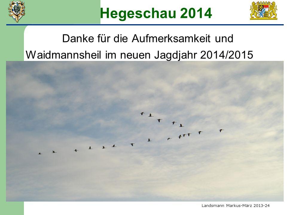 Hegeschau 2014 Danke für die Aufmerksamkeit und Waidmannsheil im neuen Jagdjahr 2014/2015 Landsmann Markus-März 2013-24