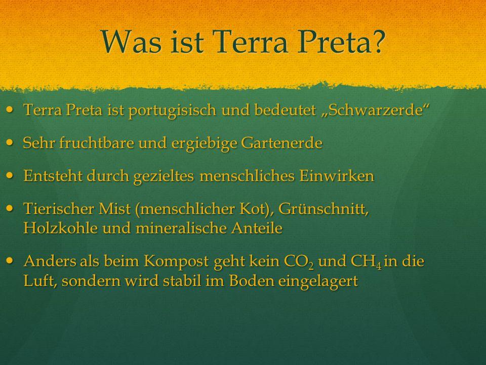Was ist Terra Preta? Terra Preta ist portugisisch und bedeutet Schwarzerde Terra Preta ist portugisisch und bedeutet Schwarzerde Sehr fruchtbare und e