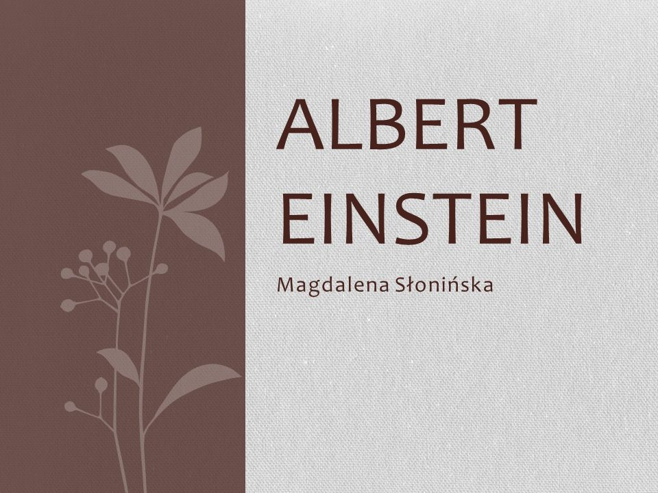 Magdalena Słonińska ALBERT EINSTEIN