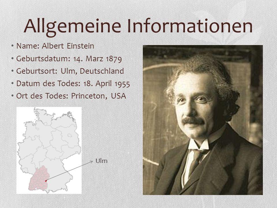 Allgemeine Informationen Name: Albert Einstein Geburtsdatum: 14. Marz 1879 Geburtsort: Ulm, Deutschland Datum des Todes: 18. April 1955 Ort des Todes:
